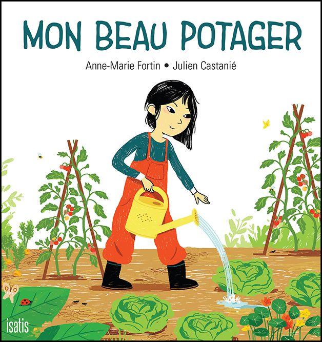 Mon beau potager - Anne-Marie Fortin et Julien Castanié